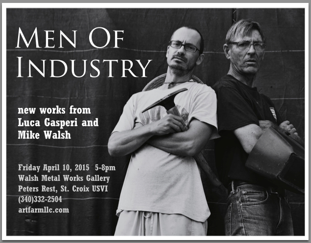 Luca and Mike are both local artists and Men Of Industry on St. Croix. Please come to their exhibition of new works on Friday, April 10th, 2015!